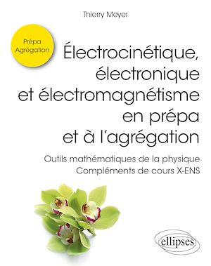 Téléchargez le livre :  Électrocinétique, électronique et électromagnétisme en prépa et à l'agrégation - Outils mathématiques de la physique - Compléments de cours X-ENS