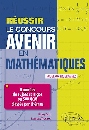 Téléchargez le livre :  Réussir le concours Avenir en Mathématiques - 8 années de sujets corrigés ou 500 QCM classés par thèmes - Nouveaux programmes
