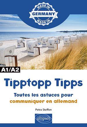 Téléchargez le livre :  Tipptopp Tipps - Toutes les astuces pour communiquer en allemand - A1/A2