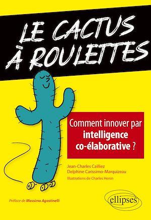 Téléchargez le livre :  Le cactus à roulettes - Comment innover par intelligence co-élaborative ?
