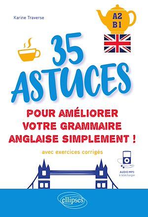 Téléchargez le livre :  Anglais. 35 astuces pour améliorer votre grammaire simplement ! [A2-B1] (avec exercices corrigés et fichiers audio)