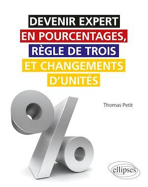 Téléchargez le livre :  Devenir expert en pourcentages, règle de trois et changements d'unités