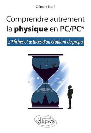 Téléchargez le livre :  Comprendre autrement la physique en PC/PC* - 29 fiches et astuces d'un étudiant de prépa