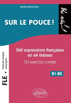 Téléchargez le livre :  FLE (Français langue étrangère). Sur le pouce ! 560 Expressions françaises en 64 thèmes avec 153 exercices corrigés • B1-B2 (niveau 2)