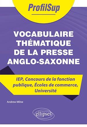 Téléchargez le livre :  Vocabulaire thématique de la presse anglo-saxonne - IEP, Concours de la fonction publique, Écoles de commerce, Université