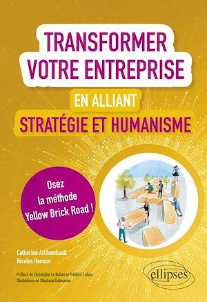 Téléchargez le livre :  Transformer votre entreprise en alliant stratégie et humanisme - Osez la méthode Yellow Brick Road