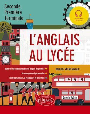 Téléchargez le livre :  L'anglais au lycée. Seconde, Première, Terminale. Boostez votre niveau ! (avec fichiers audio) (A2-B2)