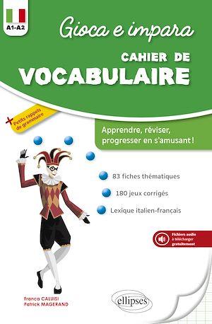 Téléchargez le livre :  Gioca e impara. Cahier de vocabulaire italien. A1-A2