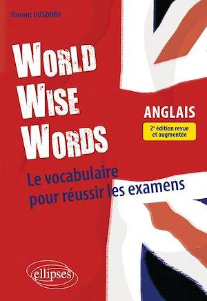 Téléchargez le livre :  World Wise Words - Le vocabulaire anglais pour réussir les examens - 2e édition revue et augmentée
