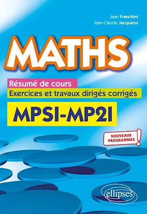 Téléchargez le livre :  Maths, résumé de cours, exercices et travaux dirigés corrigés - MPSI et MP2I - Nouveaux programmes
