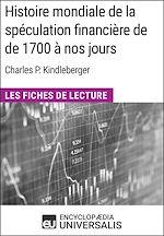 Télécharger cet ebook : Histoire mondiale de la spéculation financière de de 1700 à nos jours de Charles P. Kindleberger