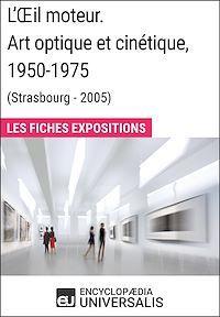 Télécharger le livre : L'Œil moteur. Art optique et cinétique 1950-1975 (Strasbourg - 2005)