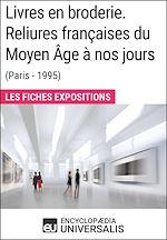Télécharger le livre :  Livres en broderie. Reliures françaises du Moyen Âge à nos jours (Paris - 1995)