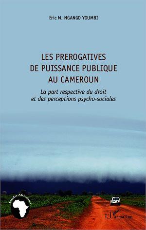 Téléchargez le livre :  Les prérogatives de puissance publique au Cameroun