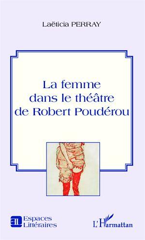Téléchargez le livre :  La femme dans le théâtre de Robert Poudérou