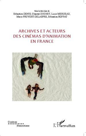 Téléchargez le livre :  Archives et acteurs des cinémas d'animation en France