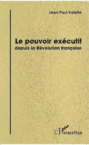 Téléchargez le livre :  Le pouvoir exécutif depuis la Révolution française
