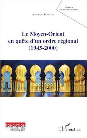 Téléchargez le livre :  Le Moyen-Orient en quête d'un ordre régional (1945-2000)