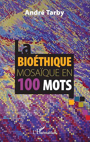 Téléchargez le livre :  Bioéthique mosaïque en 100 mots