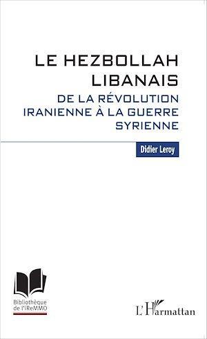 Téléchargez le livre :  Le Hezbollah libanais. De la révolution iranienne à la guerre syrienne