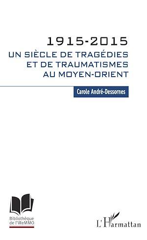 Téléchargez le livre :  1915-2015. Un siècle de tragédies et de traumatismes au Moyen-Orient