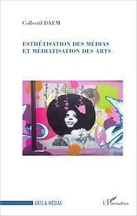 Télécharger le livre : Esthétisation des médias et médiatisation des arts