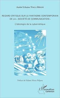 Télécharger le livre : Regard critique sur le fantasme contemporain de la « société de communication »