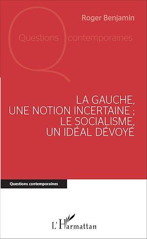 Téléchargez le livre :  La Gauche, une notion incertaine ; le socialisme, un idéal dévoyé