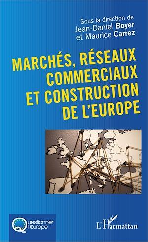 Téléchargez le livre :  Marchés, réseaux commerciaux et construction de l'Europe