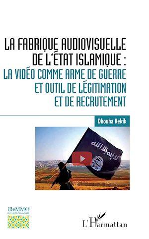 Téléchargez le livre :  La fabrique audiovisuelle de l'Etat Islamique :