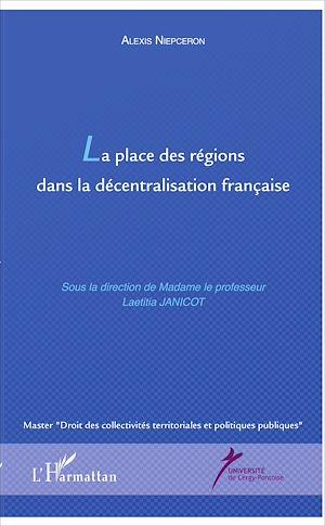Téléchargez le livre :  La place des régions dans la décentralisation française