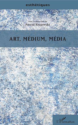 Téléchargez le livre :  Art, médium, média