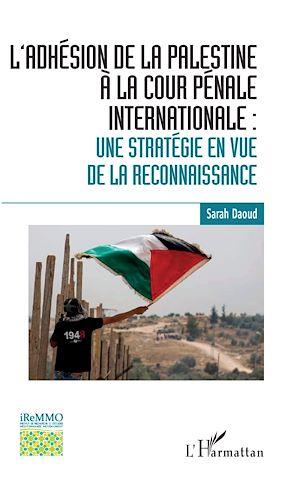 Téléchargez le livre :  L'adhésion de la Palestine à la Cour pénale internationale :