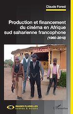 Télécharger le livre :  Production et financement du cinéma en Afrique sud saharienne francophone (960-2018)