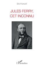 Télécharger le livre :  Jules Ferry, cet inconnu