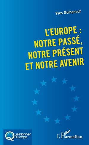 Téléchargez le livre :  L'Europe : notre passé, notre présent et notre avenir