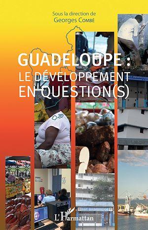 Téléchargez le livre :  Guadeloupe : le développement en question(s)