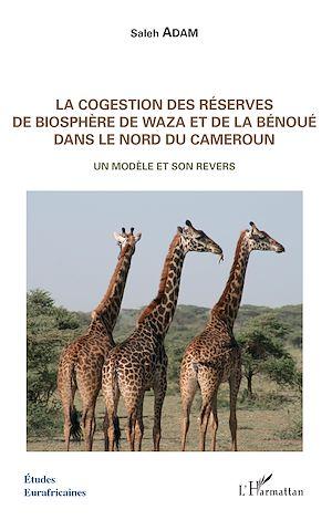 Téléchargez le livre :  La cogestion des réserves de biosphère de Waza et de la Bénoué dans le Nord du Cameroun