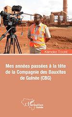 Télécharger le livre :  Mes années passées à la tête de la Compagnie des Bauxites de Guinée (CBG)