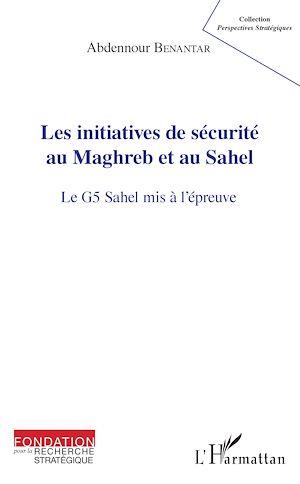 Téléchargez le livre :  Les initiatives de sécurité au Maghreb et au Sahel