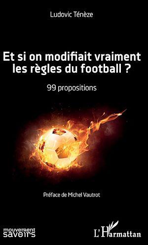 Téléchargez le livre :  Et si on modifiait vraiment les règles du football ?