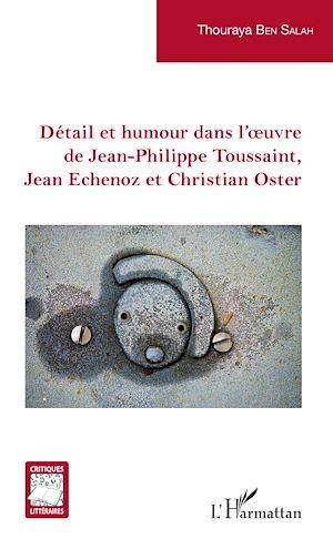 Téléchargez le livre :  Détail et humour dans l'oeuvre de Jean-Philippe Toussaint, Jean Echenoz et Christian Oster