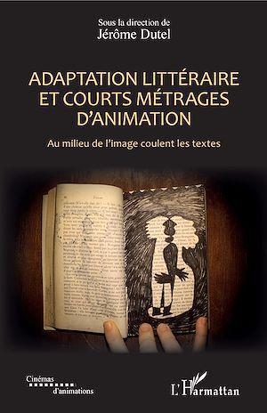 Téléchargez le livre :  Adaptation littéraire et courts métrages d'animation