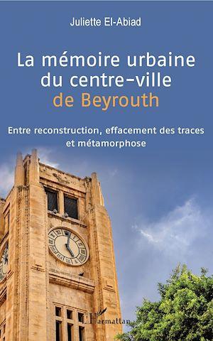 Téléchargez le livre :  La mémoire urbaine du centre-ville de Beyrouth