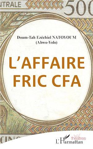 Téléchargez le livre :  L'affaire fric CFA