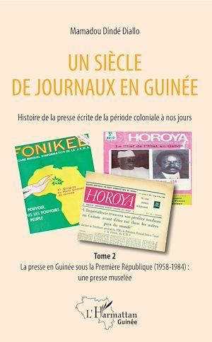 Téléchargez le livre :  Un siècle de journaux en Guinée. Histoire de la presse écrite de la période coloniale à nos jours Tome 2