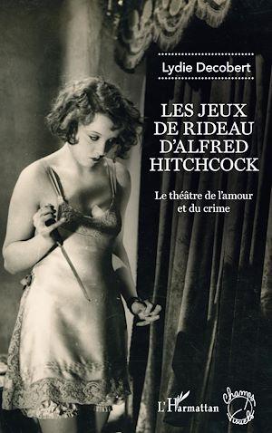 Téléchargez le livre :  Les jeux de rideau d'Alfred Hitchcock