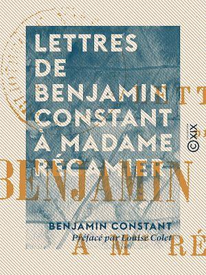Téléchargez le livre :  Lettres de Benjamin Constant à Madame Récamier