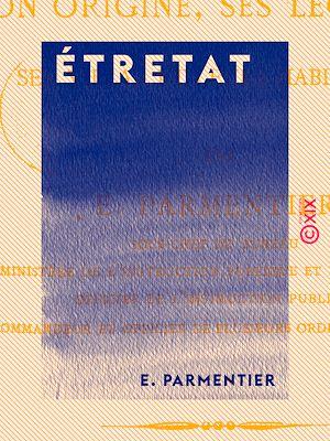 Téléchargez le livre :  Étretat - Son origine, ses légendes, ses villas et leurs habitants