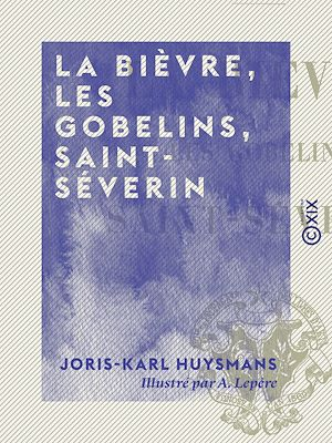 Téléchargez le livre :  La Bièvre, les Gobelins, Saint-Séverin